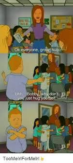 Group Hug Meme - ok everyone group hug uhh bobby why don t you just hug yourself