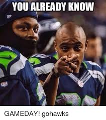 Game Day Meme - you already know gameday gohawks seattle seahawks meme on sizzle