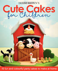 debbie brown u0027s cute cakes for children squires kitchen shop