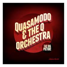 the big picture quasamodo u0026 the q orchestra kudos records