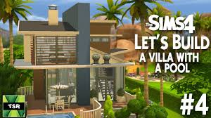 the sims 4 let u0027s build a villa with a pool part 4 5 youtube