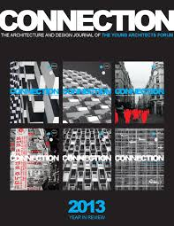 2013 connection year in review by young architects forum issuu