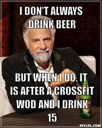 Funny Crossfit Memes - i don t always drink beer but when i do it is after crossfit and i