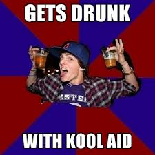 Koolaid Meme - gets drunk with kool aid create meme
