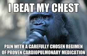 Chest Pain Meme - i beat my chest pain with a carefully chosen regimen of proven