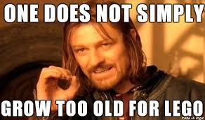 Lego Meme - grow too old for lego meme on imgur