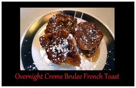 overnight creme brulee french toast fast easy u0026 delicious