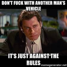 Vincent Meme - don t fuck with another man s vehicle it s just against the rules