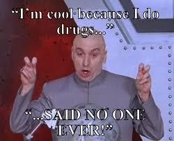 Said No One Ever Meme - im cool because i do drugs said no one ever meme meme rewards