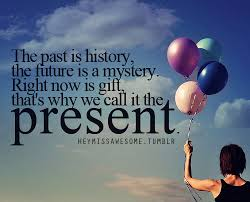 Gifts For Future In The Past Is History The Future Is A Mystery Right Now Is Gift