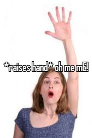 Raising Hand Meme - raises hand oh me me