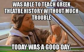 Greek Meme - was able to teach greek theatre history without much trouble today