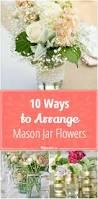 Mason Jar Arrangements 10 Ways To Arrange Mason Jar Flowers Tip Junkie