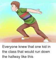 Running Kid Meme - everyone knew that one kid in the class that would run down the