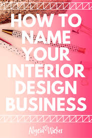 Home Decor Company Names How To Name Your Interior Design Business Interior Design