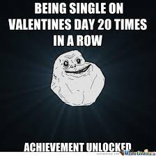 Funny Single Valentines Day Memes - being single on valentine s day 20 times in a row by serkan meme
