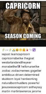 Capricorn Meme - capricorn season coming memegenerator repost