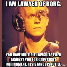 Meme Generator Copyright - i am lawyer of borg you have multiple lawsuits filed against you