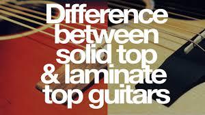 solid vs laminate guitar tops clip tips youtube solid vs laminate guitar tops clip tips