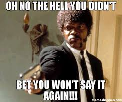 Bet Meme - oh no the hell you didn t bet you won t say it again meme say