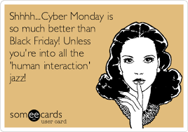 Cyber Monday Meme - shhhh cyber monday is so much better than black friday unless you