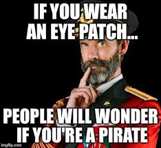 Pirate Meme - captain obvious if you wear an eye patch people will wonder if