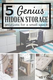Small Space Bedroom Storage Solutions 5 Genius Hidden Storage Solutions For A Small Space Arts And Classy