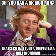 Mud Run Meme - oh you ran a 5k mud run that s cute i just completed a half