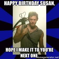 Walking Dead Meme Daryl - happy birthday susan hope i make it to you re next one daryl