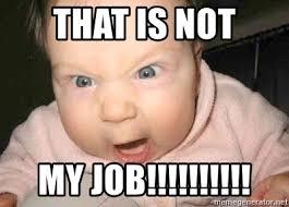 Not My Job Meme - that is not my job angry baby meme generator