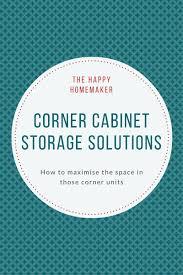 Corner Cabinet Storage Solutions Kitchen Corner Cabinet Storage Solutions U003d More Space Happy Homemaker