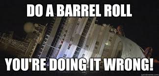 Do A Barrel Roll Meme - do a barrel roll you re doing it wrong costa concordia roll
