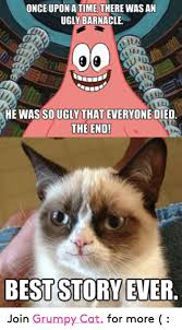 Ugly Cat Meme - once upon a time there wasan ugly barnacle he was sougly that