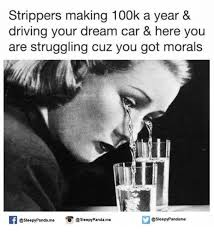 Strippers Meme - strippers making 100k a year driving your dream car here you
