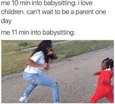 Babysitting Meme - 37 child free memes for people who hate kids and value sanity