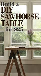 instructions for building a stylish diy sawhorse table for 25