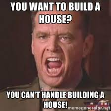 Build A Meme - we re building a home oh my goodness we re building a home