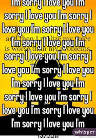 I Am Sorry Meme - i m sorry i love you i m sorry i love you i m sorry i love you i m