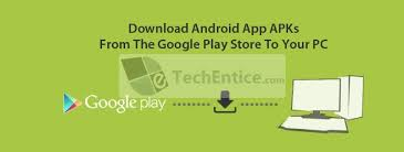 play store app apk android app apks from play store to pc tech entice