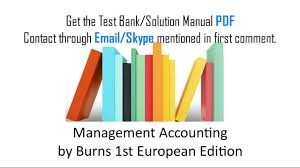 practice test bank for management accounting by burns 1st european