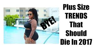 plus size trends that should die in 2017 youtube