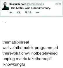 Keanu Reeves Conspiracy Meme - keanu reeves the matrix was a documentary 14 30m thematrixisreal
