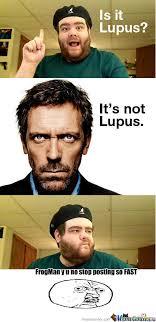 Lupus Meme - rmx mannnn it s never lupus by mepengusta meme center
