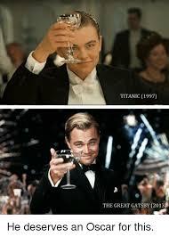 Gatsby Meme - titanic 1997 the great gatsby 2013 he deserves an oscar for this