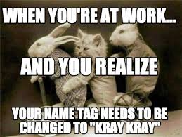 meme creator when you re at work your name tag needs to be