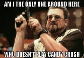 Funny Crush Memes - funny candy crush meme
