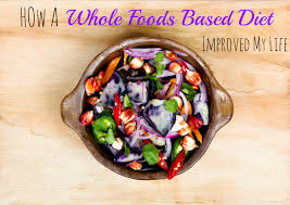 how a whole foods based diet improved my life just a trace