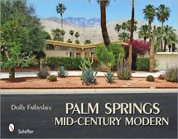 Barnes And Noble Palm Springs Ca Palm Springs Mid Century Modern By Dolly Faibyshev Hardcover