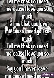 I Need You Meme - tell me that you need me cause i love you so much tell me that