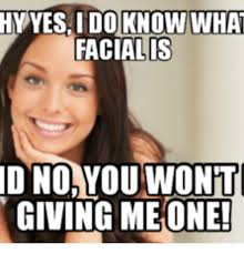 Fuck Me Meme - hyyes i do know what facialis no you wonit giving meone fuck me